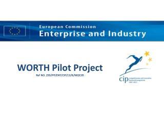 WORTH Pilot Project  Ref  NO.  293/PP/ENT/CIP/13/B/N02C05
