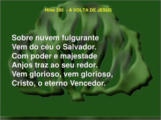 Hino 295  - A VOLTA DE JESUS
