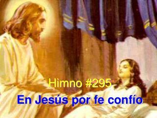 Himno #295 En Jesús por fe confío
