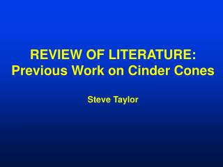 REVIEW OF LITERATURE: Previous Work on Cinder Cones Steve Taylor