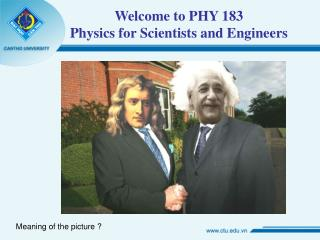 Welcome to  PHY 183  Physics for Scientists and Engineers