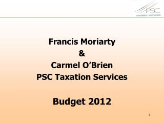 Francis Moriarty   Carmel O Brien  PSC Taxation Services  Budget 2012