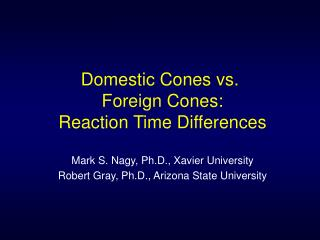 Domestic Cones vs.  Foreign Cones:  Reaction Time Differences