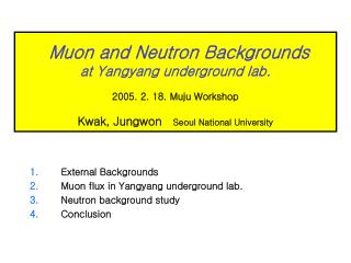 External Backgrounds  Muon flux in Yangyang underground lab.    Neutron background study