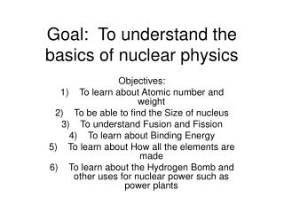 Goal:  To understand the basics of nuclear physics