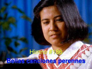 Himno #186 Bellas canciones perennes