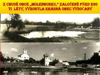"""Z chudé obce """" Molenburku ,"""" založené před 290 ti  léty, vyrostla krásná obec Vysočany"""