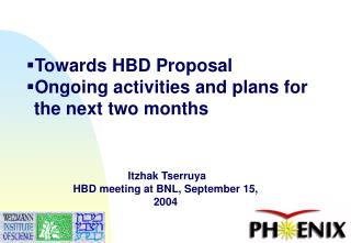 Towards HBD Proposal Ongoing activities and plans for the next two months
