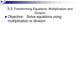 3-2 Transforming Equations: Multiplication and Division
