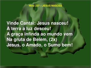 Hino 237 – JESUS NASCEU