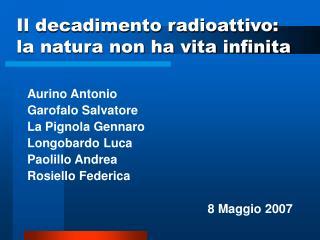 Il decadimento radioattivo:  la natura non ha vita infinita
