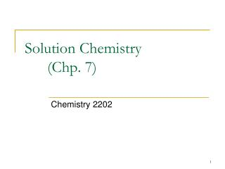 Solution Chemistry 	(Chp. 7)