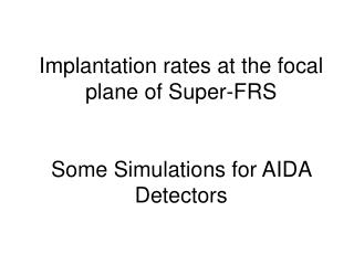 Implantation rates at the focal plane of Super-FRS Some Simulations for AIDA Detectors
