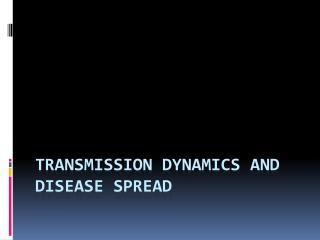 Transmission Dynamics and Disease Spread