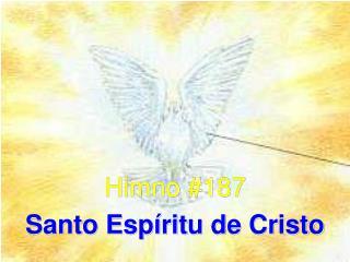 Himno #187 Santo Espíritu de Cristo