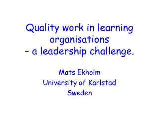 Quality work in learning organisations  – a leadership challenge.