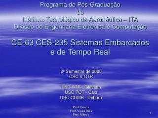 2º Semestre de 2006 CSC V-CTR USC CTR - Glêvson USC POT - Caio USC COMB - Débora Prof. Cunha