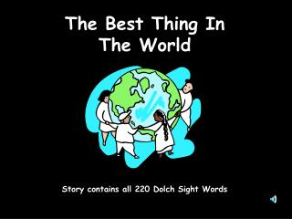The Best Thing In  The World Story contains all 220 Dolch Sight Words