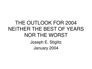 THE OUTLOOK FOR 2004 NEITHER THE BEST OF YEARS NOR THE WORST