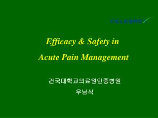 Efficacy & Safety in  Acute Pain Management