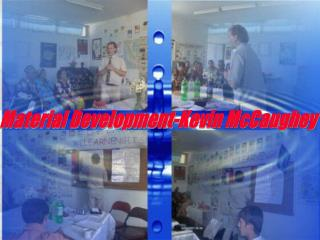 Material Development-Kevin McCaughey