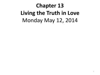 Chapter 13 Living the Truth in Love Monday May 12, 2014