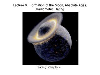 Lecture 6.  Formation of the Moon, Absolute Ages, Radiometric Dating