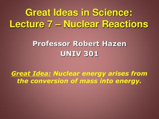 Great Ideas in Science: Lecture 7 – Nuclear Reactions
