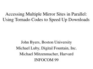 Accessing Multiple Mirror Sites in Parallel: Using Tornado Codes to Speed Up Downloads