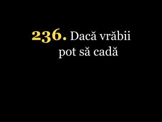 236 . Dacă vrăbii pot să cadă
