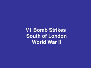 V1 Bomb Strikes  South of London World War II