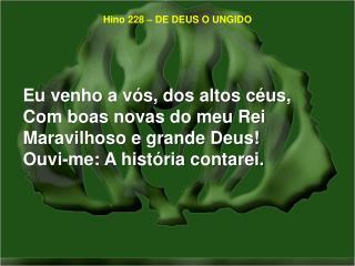 Hino 228 – DE DEUS O UNGIDO