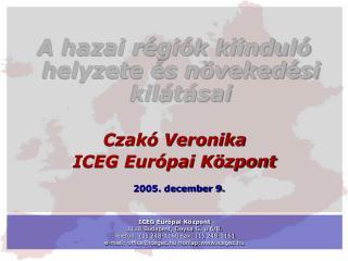 A hazai régiók kiinduló helyzete és növekedési kilátásai Czakó Veronika ICEG Európai Központ