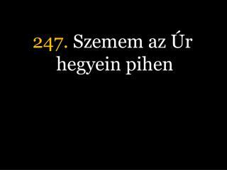 247.  Szemem az Úr hegyein pihen