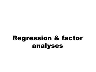 Regression & factor analyses