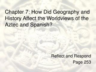 Chapter 7: How Did Geography and History Affect the Worldviews of the Aztec and Spanish?