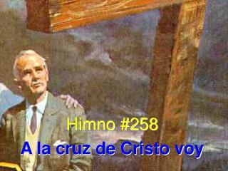 Himno #258 A la cruz de Cristo voy