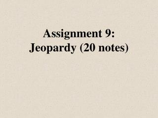 Assignment 9:  Jeopardy (20 notes)