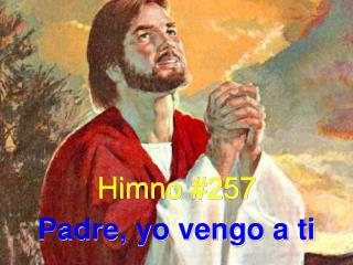 Himno #257 Padre, yo vengo a ti