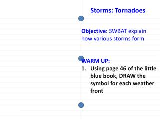 Objective:  SWBAT  explain how various storms form WARM  UP :