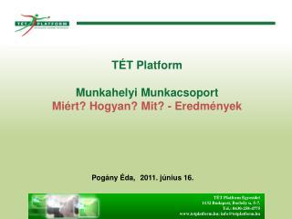 TÉT Platform Egyesület 1132 Budapest, Borbély u. 5-7. Tel.: 0630-258-4775