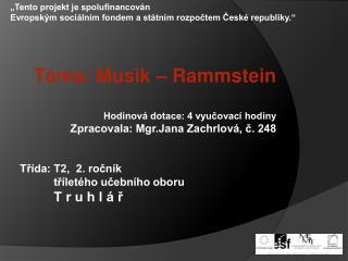 Téma: Musik – Rammstein Hodinová dotace: 4 vyučovací hodiny Zpracovala: Mgr.Jana Zachrlová, č. 248