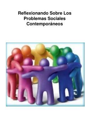 Reflexionando Sobre Los Problemas Sociales Contemporáneos