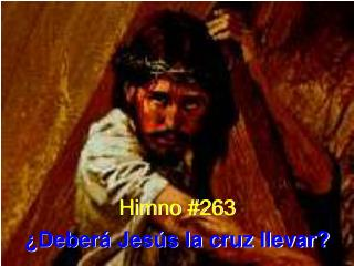 Himno #263 �Deber� Jes�s la cruz llevar?
