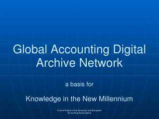 Global Accounting Digital Archive Network   a basis for  Knowledge in the New Millennium