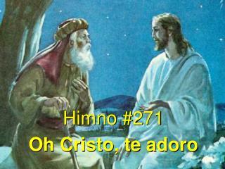 Himno #271 Oh Cristo, te adoro