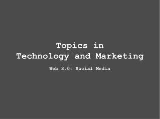 Topics in Technology and Marketing Web 3.0: Social Media