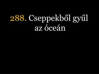 288.  Cseppekből gyűl az óceán