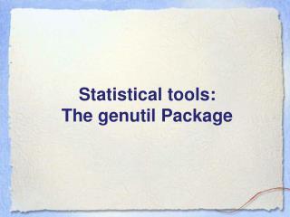 Statistical tools:  The genutil Package