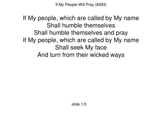 If My People Will Pray (#393)  If My people, which are called by My name Shall humble themselves